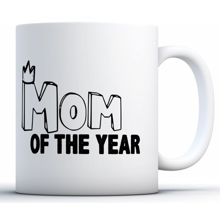 Awkward Styles Mom Of The Year Coffee Mug Best Cute Mother S Day Gifts