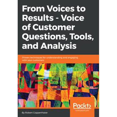 From Voices to Results - Voice of Customer Questions, Tools and Analysis -