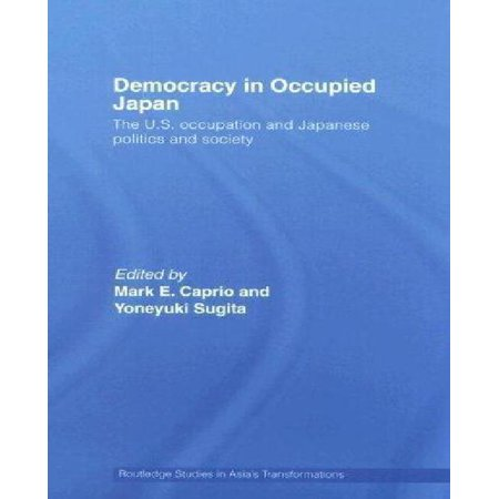 Democracy in Occupied Japan: The U.S. Occupation and Japanese Politics and Society