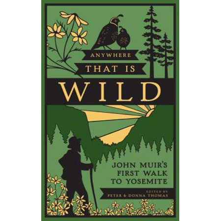 Anywhere That Is Wild : John Muir's First Walk to