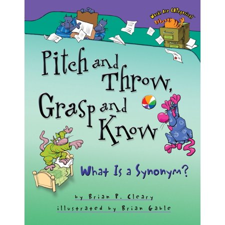 Words Are CATegorical: Pitch and Throw, Grasp and Know: What Is a Synonym? (Hardcover) ()