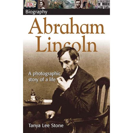 DK Biography Abraham Lincoln : A Photographic Story of a Life