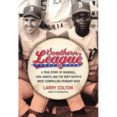 Southern League : A True Story of Baseball, Civil Rights, and the Deep South's Most Compelling Pennant Race ()