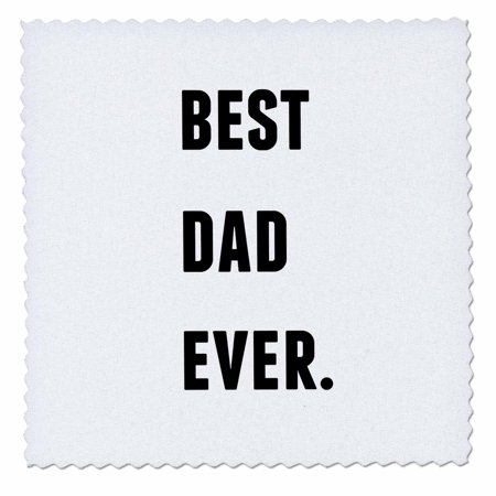 3dRose Best Dad Ever, Black Letters On A White Background - Quilt Square, 10 by