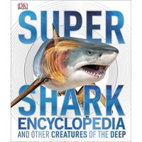 Super Shark Encyclopedia : And Other Creatures of the Deep