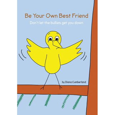 Be Your Own Best Friend : Don't Let the Bullies Get You (Something To Get Your Best Friend For Her Birthday)