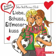 Freche Mädchen: Liebe, Schuss, Elfmeterkuss - Audiobook