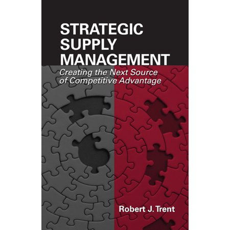 Strategic Supply Management : Creating the Next Source of Competitive