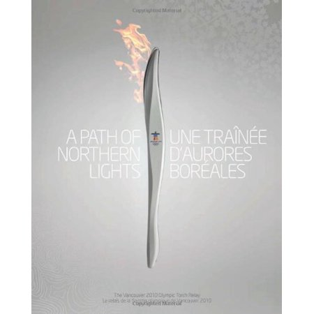 Vancouver 2010 Olympics (A Path of Northern Lights / Une tra?nee d'aurores boreales, Complete Edition: The Story of the Vancouver 2010 Olympic To )