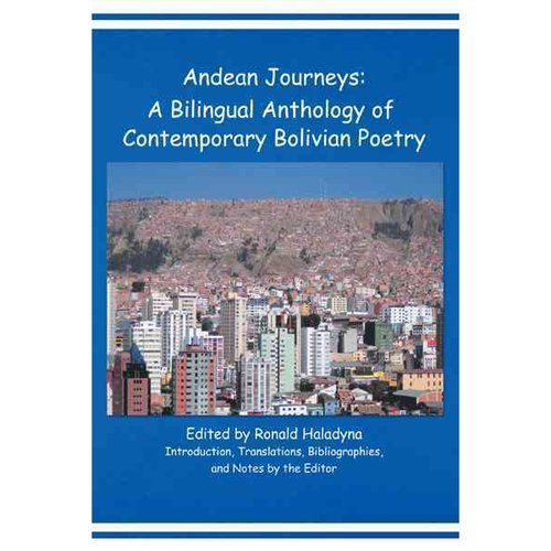Andean Journeys: A Bilingual Anthology of Contemporary Bolivian Poetry