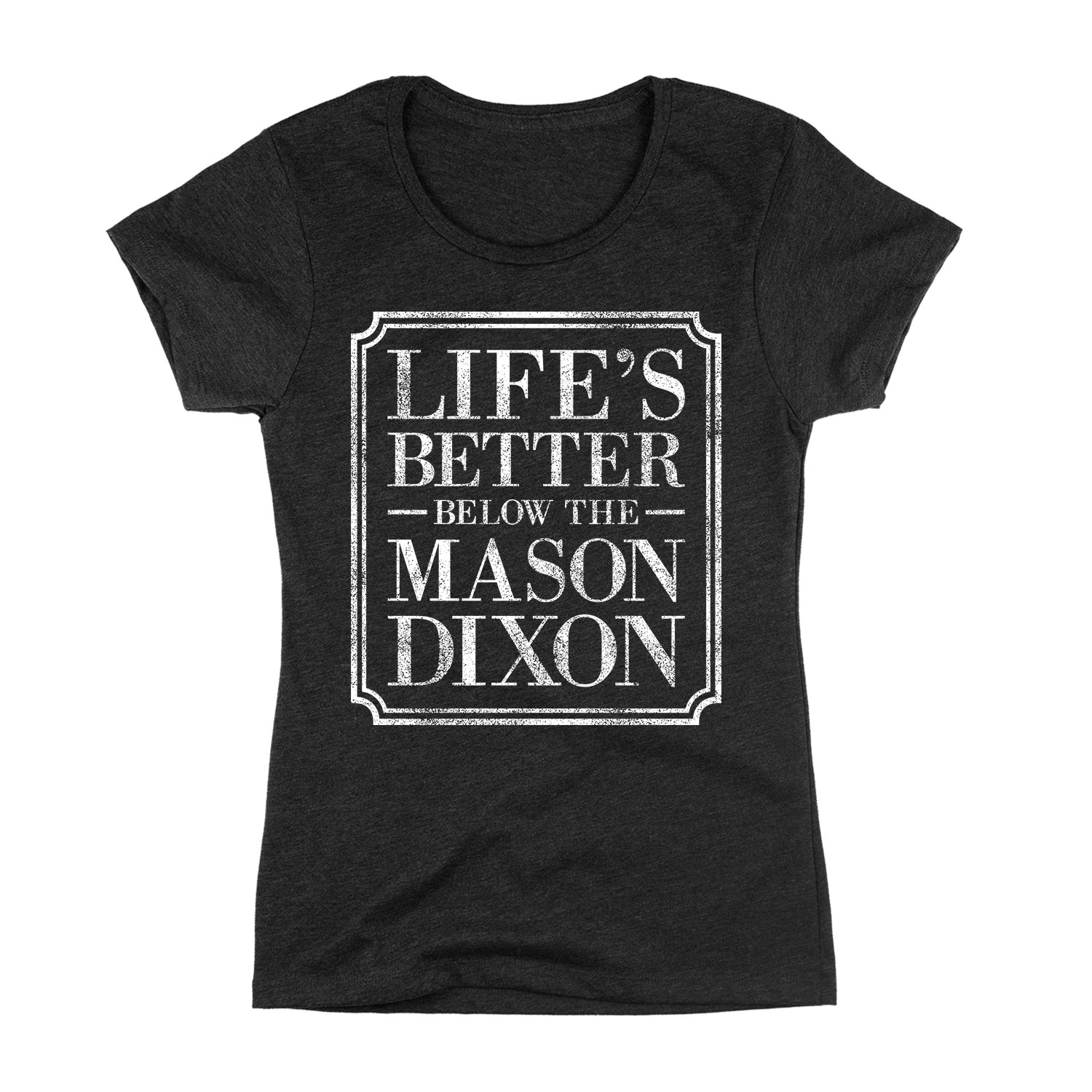 Lifes Better Below The Mason Dixon-Adult LADIES SHORT SLEEVE TEE
