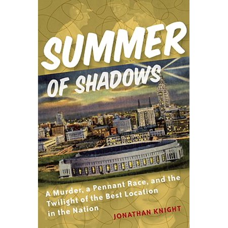 Summer of Shadows : A Murder, a Pennant Race, and the Twilight of the Best Location in the