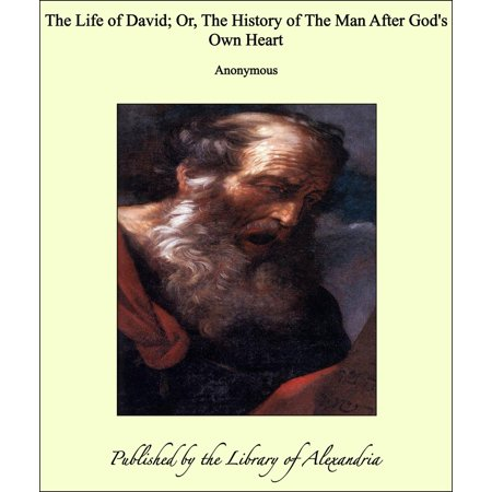 The Life of David; Or, The History of The Man After God's Own Heart - (David Was A Man After Gods Own Heart)