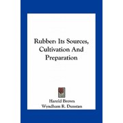 Rubber : Its Sources, Cultivation and Preparation
