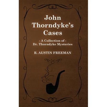 John Thorndyke's Cases (A Collection of Dr. Thorndyke Mysteries) - (Best Of Dr John)