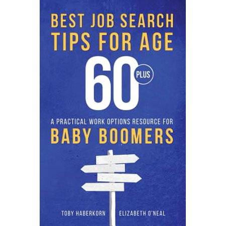 Best Job Search Tips for Age 60-Plus : A Practical Work Options Resource for Baby