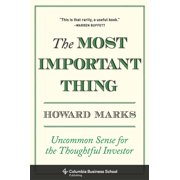 Columbia Business School Publishing: The Most Important Thing : Uncommon Sense for the Thoughtful Investor (Hardcover)