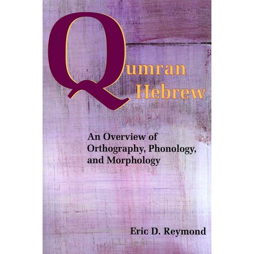 Qumran Hebrew: An Overview of Orthography, Phonology, and Morphology