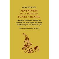 Adventures of a Russian Puppet Theatre: Including Its Discoveries in Making and Performing with Hand-Puppets, Rod-Puppets and Shadow-Figures (Paperback)