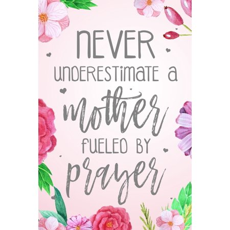 Never Underestimate A Mother Fueled By Prayer : Dot Grid Journal (100 Pages - 6x9) Christian Floral Mom Notebook: Woman Notebook, Journal and Diary with Christian Quote Bible