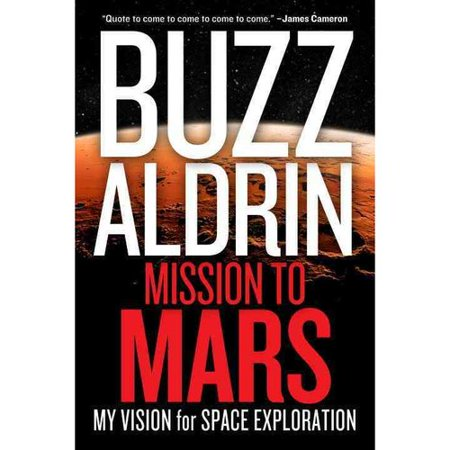 Mission To Mars: My Vision for Space Exploration by
