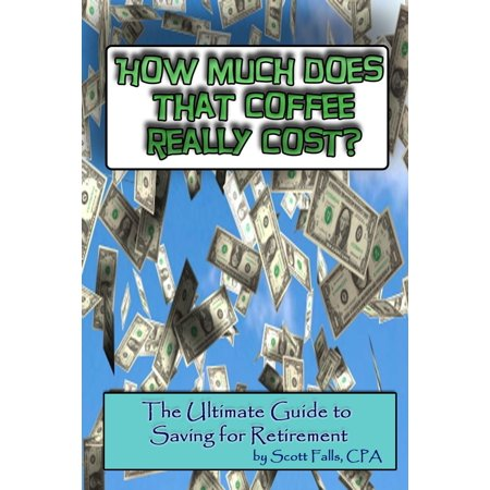 How Much Does That Coffee Really Cost: The Ultimate Guide to Saving For Retirement - eBook - How Much Does Confetti Cost