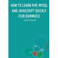 How to Learn PHP, MySQL and Javascript Quickly (For Dummies)! (Paperback)