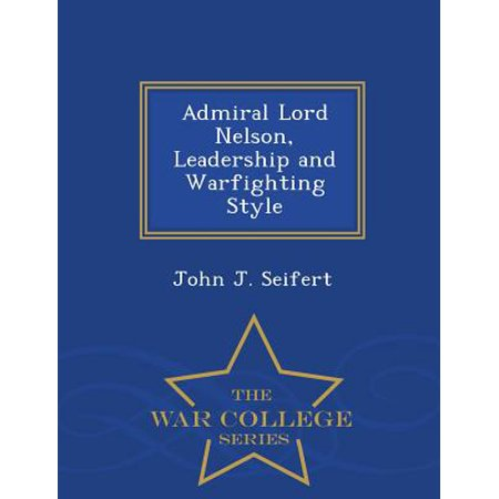Admiral Lord Nelson, Leadership and Warfighting Style - War College Series