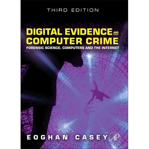 Digital Evidence and Computer Crime: Forensic Science, Computers, and the Internet