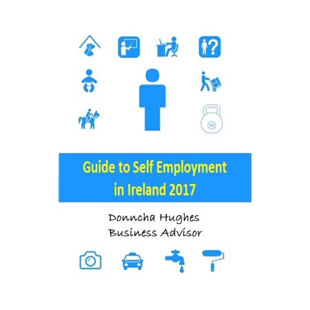 Guide to Self Employment in Ireland 2017 - eBook (Best Self Employment Opportunities)