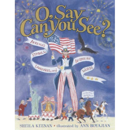 O, Say Can You See?: America's Symbols, Landmarks, and Inspiring Words