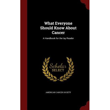 What Everyone Should Know about Cancer : A Handbook for the Lay -