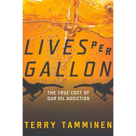 Lives Per Gallon : The True Cost of Our Oil
