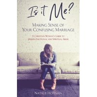 Is It Me? Making Sense of Your Confusing Marriage: A Christian Woman's Guide to Hidden Emotional and Spiritual Abuse (Paperback)
