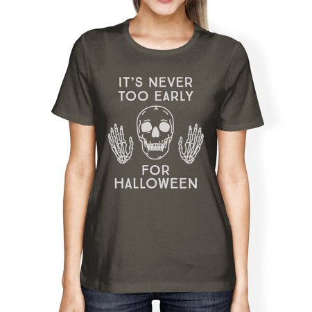 Too Soon Halloween Costumes 2017 (It's Never Too Early For Halloween Costume Tshirts Womens Dark)