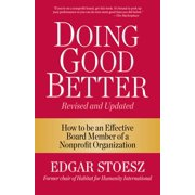 Doing Good Better : How to be an Effective Board Member of a Nonprofit Organization