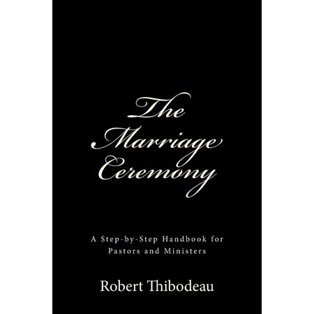 The Marriage Ceremony : Step-By-Step Handbook for Pastors and Ministers