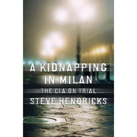 A Kidnapping in Milan: The CIA on Trial by