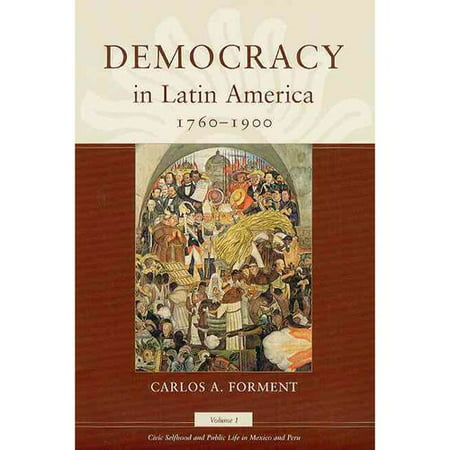 Democracy in Latin America, 1760-1900: Civic Selfhood and Public Life in Mexico and Peru
