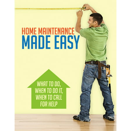 Home Maintenance Made Easy : What to Do, When to Do It, When to Call for (Home Maintenance)