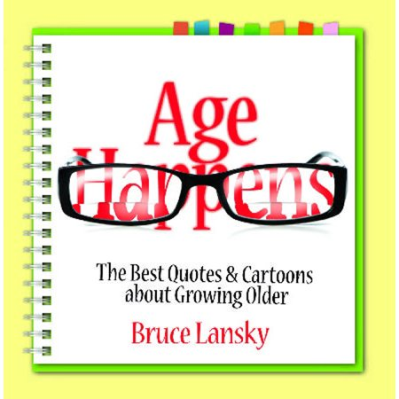 Age Happens : The Best Quotes & Cartoons about Growing