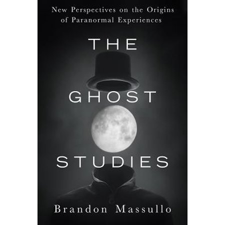 The Ghost Studies : New Perspectives on the Origins of Paranormal Experiences - Halloween Origin Christian Perspective