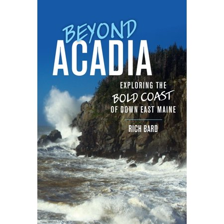 Beyond Acadia : Exploring the Bold Coast of Down East (Best Time To Travel East Coast Australia)