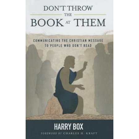 Don T Throw the Book at Them* : Communicating the Christian Message to People Who Don T Read