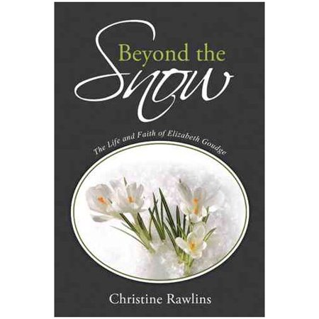 Beyond the Snow: The Life and Faith of Elizabeth Goudge by