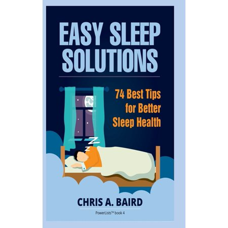 Sleep: Easy Sleep Solutions: 74 Best Tips for Better Sleep Health: How to Deal With Sleep Deprivation Issues Without Drugs Book (Best Deals)