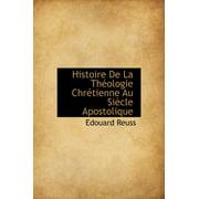 Histoire de La Th Ologie Chr Tienne Au Si Cle Apostolique (Hardcover)