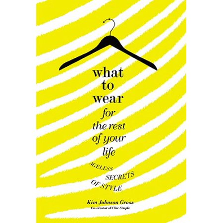 What to Wear for the Rest of Your Life : Ageless Secrets of (Whats Your Style Test)