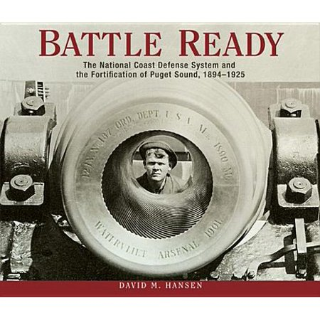 Battle Ready : The National Coast Defense System and the Fortification of Puget Sound, 1894-1925