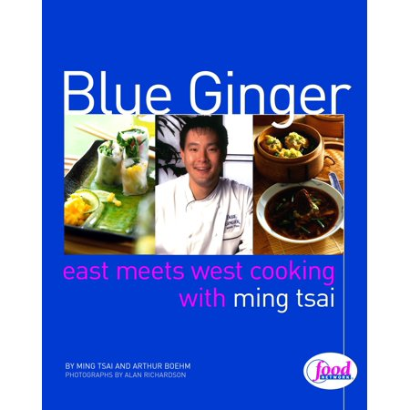 Blue Ginger : East Meets West Cooking with Ming Tsai